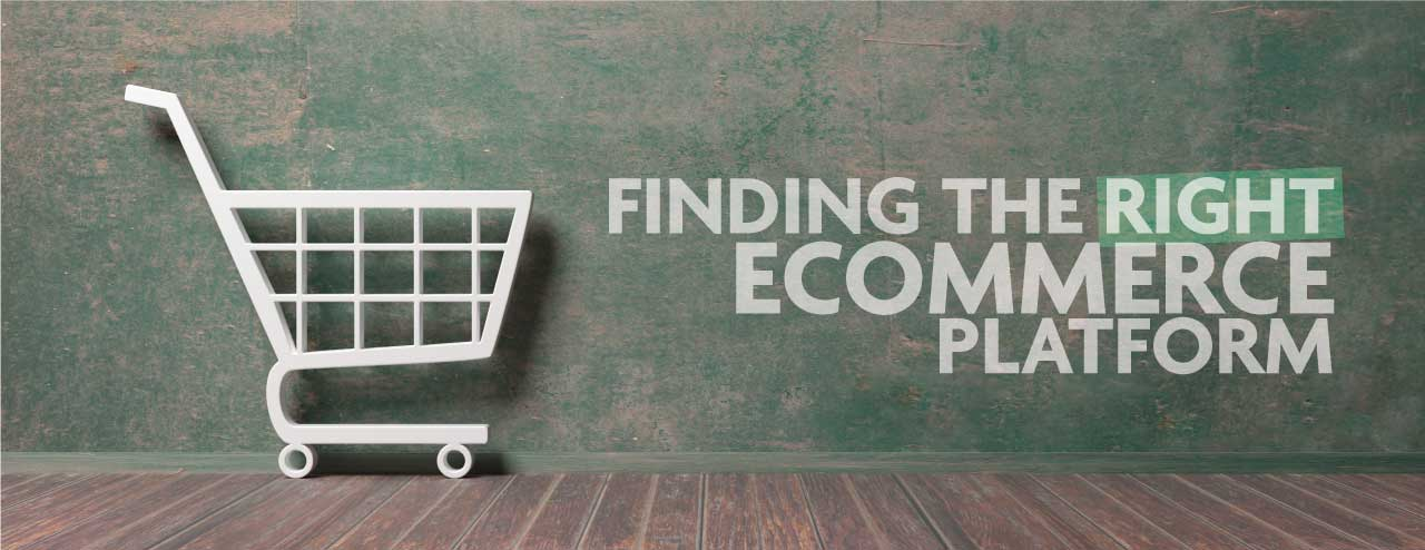 Finding the right eCommerce Platform
